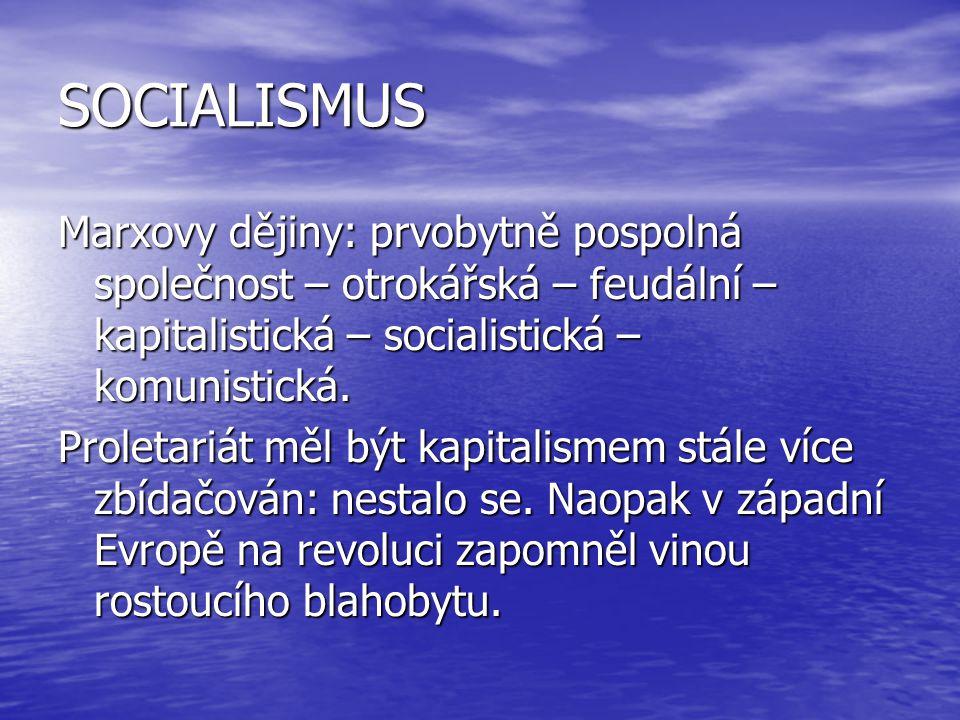 SOCIALISMUS Marxovy dějiny: prvobytně pospolná společnost – otrokářská – feudální – kapitalistická – socialistická – komunistická.