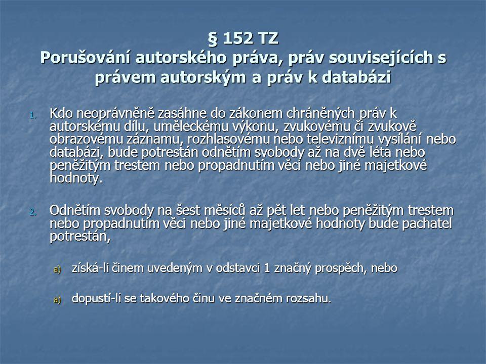 § 152 TZ Porušování autorského práva, práv souvisejících s právem autorským a práv k databázi