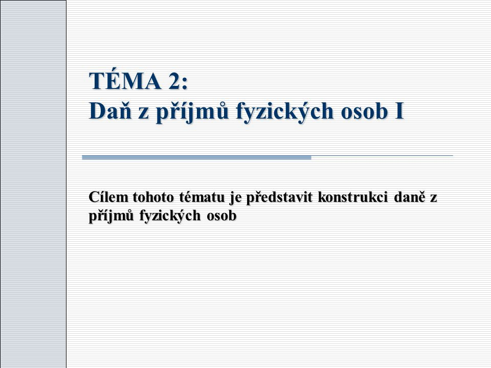 TÉMA 2: Daň z příjmů fyzických osob I