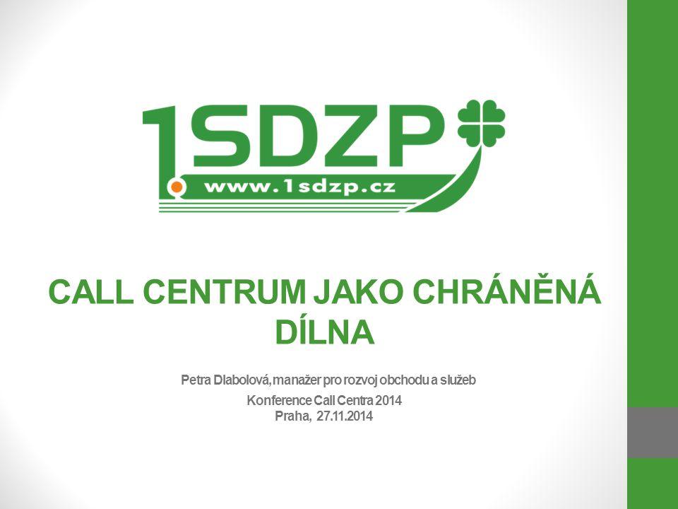 CALL CENTRUM JAKO CHRÁNĚNÁ DÍLNA Petra Dlabolová, manažer pro rozvoj obchodu a služeb Konference Call Centra 2014 Praha, 27.11.2014