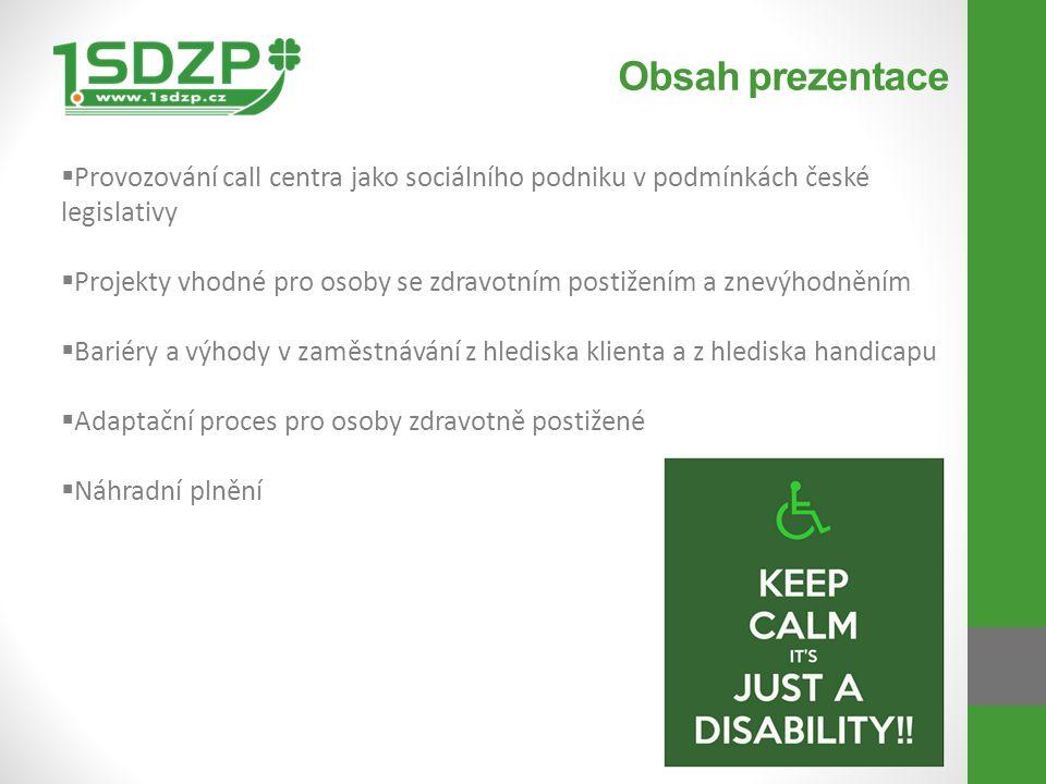 Obsah prezentace Provozování call centra jako sociálního podniku v podmínkách české legislativy.