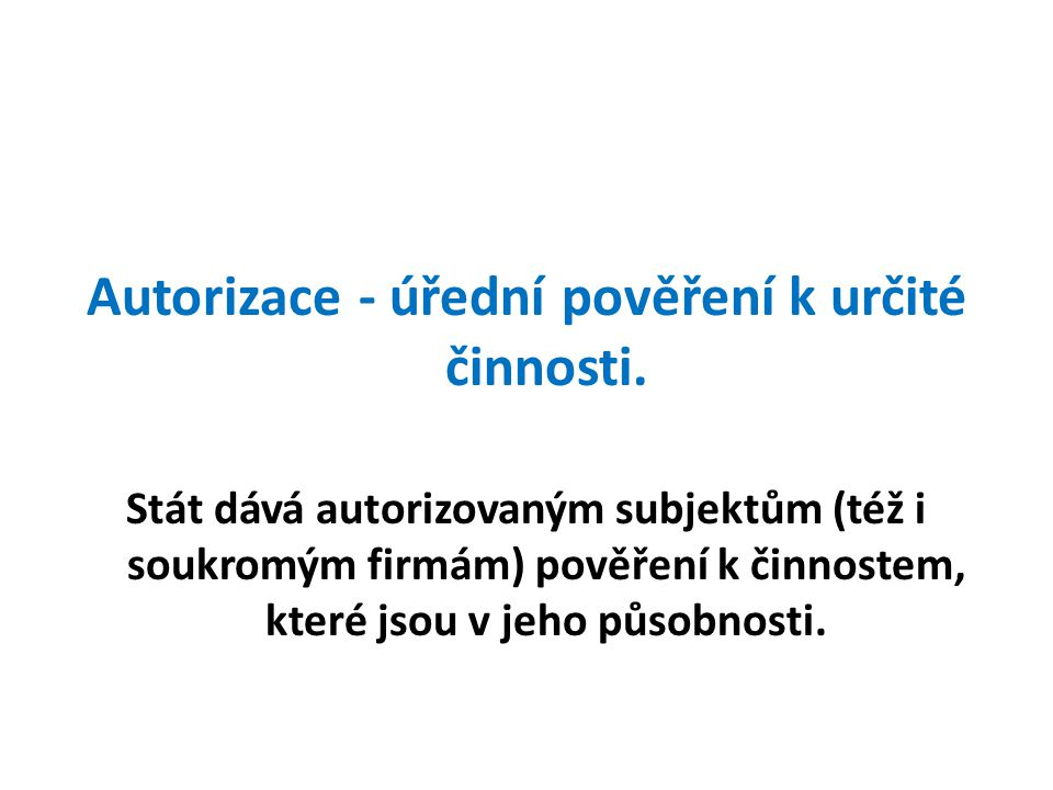 Autorizace - úřední pověření k určité činnosti.