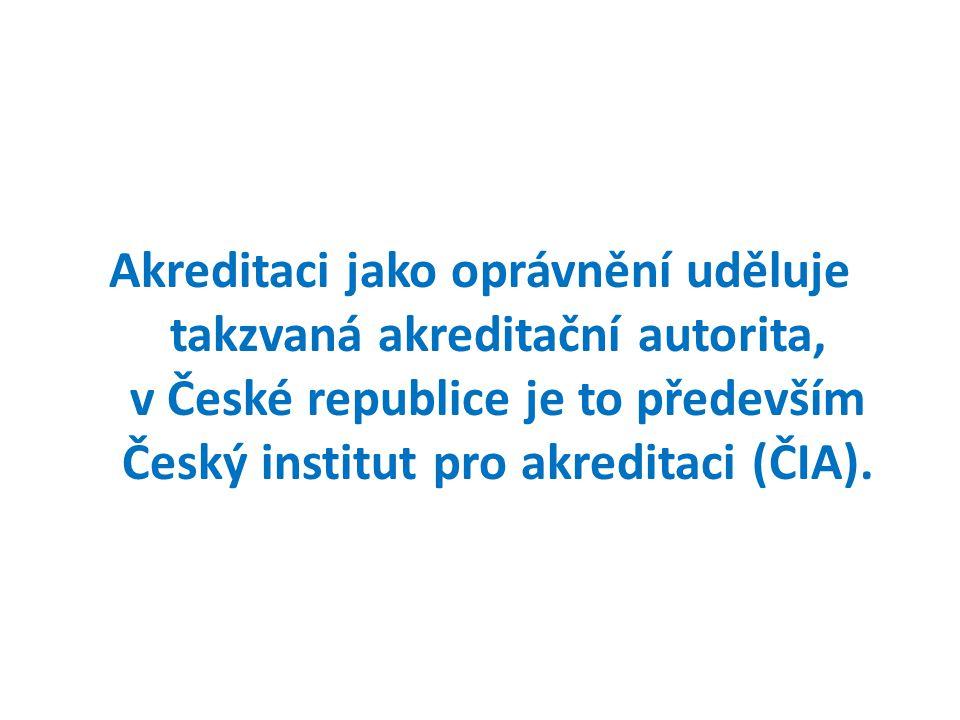 Akreditaci jako oprávnění uděluje takzvaná akreditační autorita, v České republice je to především Český institut pro akreditaci (ČIA).