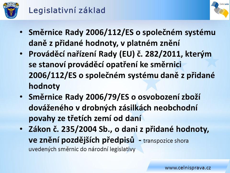 Legislativní základ www.celnisprava.cz. Směrnice Rady 2006/112/ES o společném systému daně z přidané hodnoty, v platném znění.