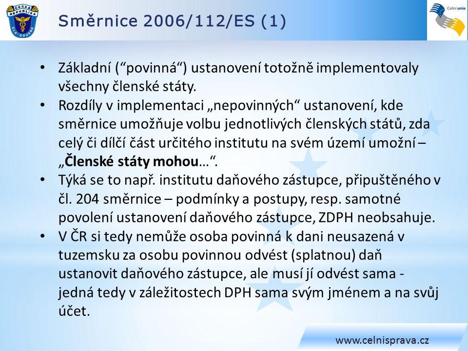 Směrnice 2006/112/ES (1) www.celnisprava.cz. Základní ( povinná ) ustanovení totožně implementovaly všechny členské státy.