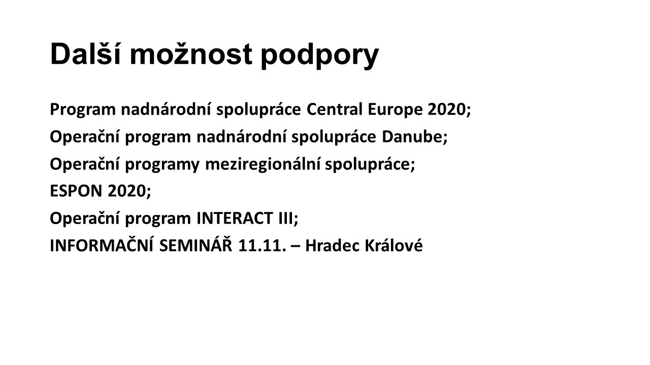 Další možnost podpory Program nadnárodní spolupráce Central Europe 2020; Operační program nadnárodní spolupráce Danube;