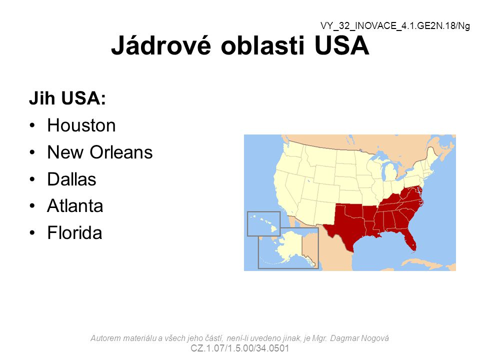 Jádrové oblasti USA Jih USA: Houston New Orleans Dallas Atlanta
