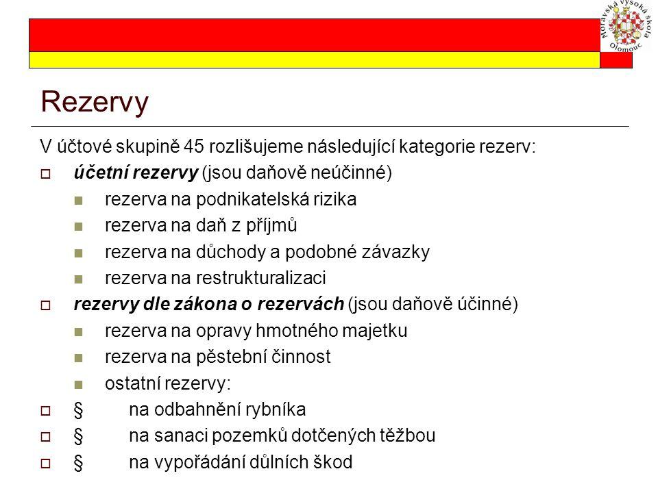 Rezervy V účtové skupině 45 rozlišujeme následující kategorie rezerv: