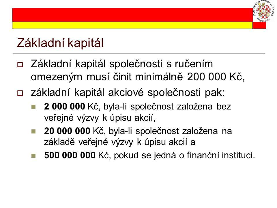 Základní kapitál Základní kapitál společnosti s ručením omezeným musí činit minimálně 200 000 Kč, základní kapitál akciové společnosti pak:
