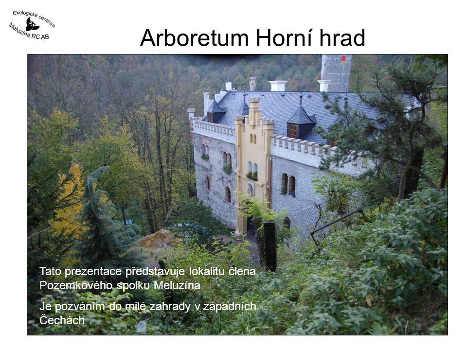 Arboretum Horní hrad Tato prezentace představuje lokalitu člena Pozemkového spolku Meluzína.