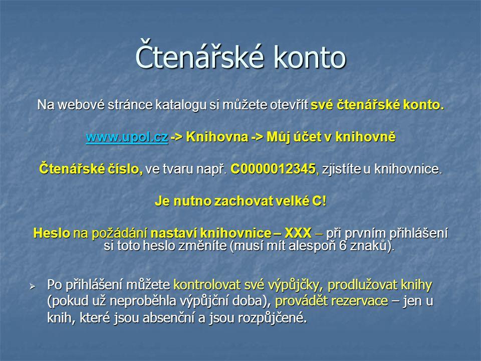 Čtenářské konto Na webové stránce katalogu si můžete otevřít své čtenářské konto. www.upol.cz -> Knihovna -> Můj účet v knihovně.