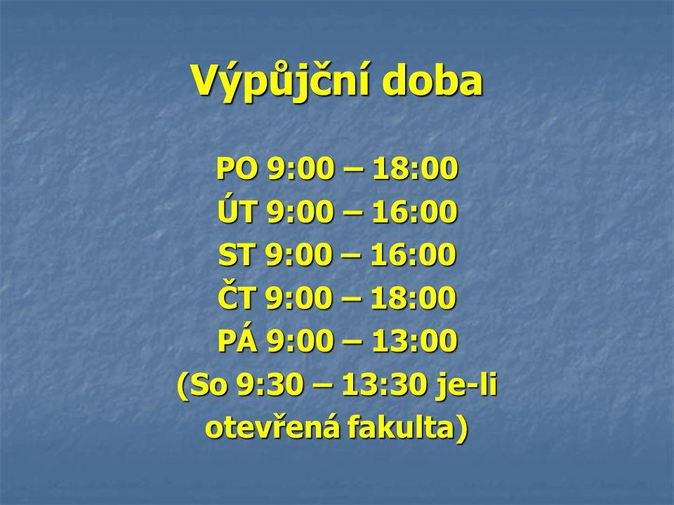 Výpůjční doba PO 9:00 – 18:00 ÚT 9:00 – 16:00 ST 9:00 – 16:00