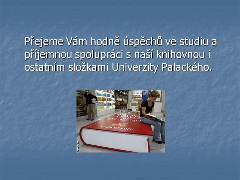 Přejeme Vám hodně úspěchů ve studiu a příjemnou spolupráci s naší knihovnou i ostatním složkami Univerzity Palackého.