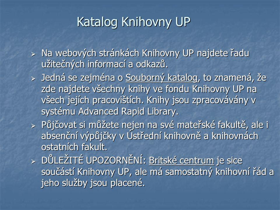 Katalog Knihovny UP Na webových stránkách Knihovny UP najdete řadu užitečných informací a odkazů.