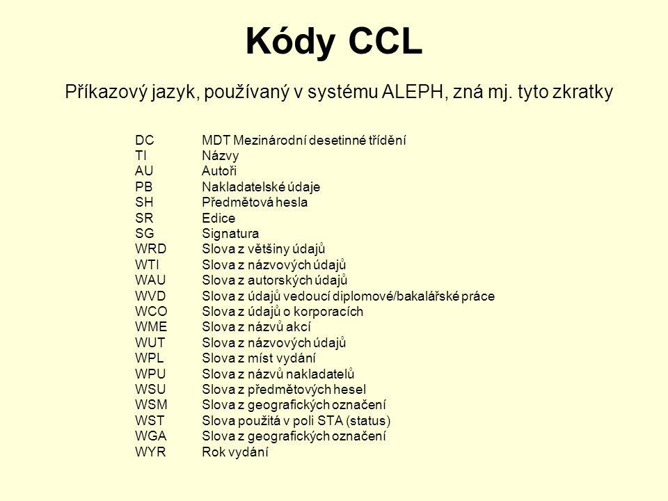 Kódy CCL Příkazový jazyk, používaný v systému ALEPH, zná mj