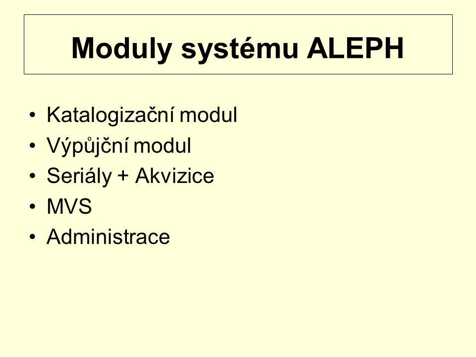 Moduly systému ALEPH Katalogizační modul Výpůjční modul