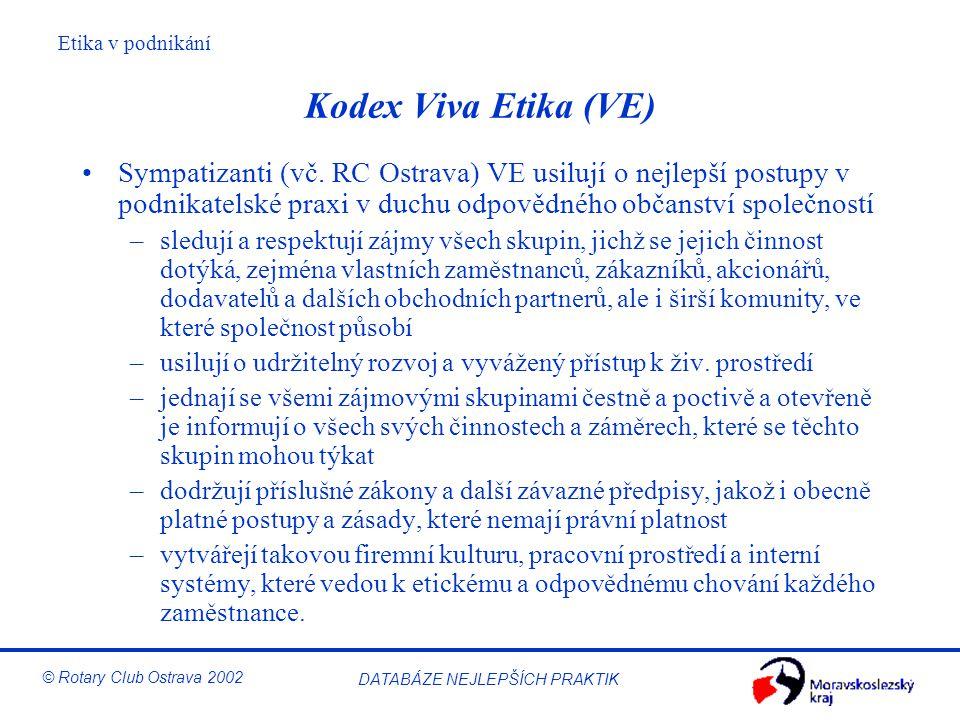 Kodex Viva Etika (VE) Sympatizanti (vč. RC Ostrava) VE usilují o nejlepší postupy v podnikatelské praxi v duchu odpovědného občanství společností.