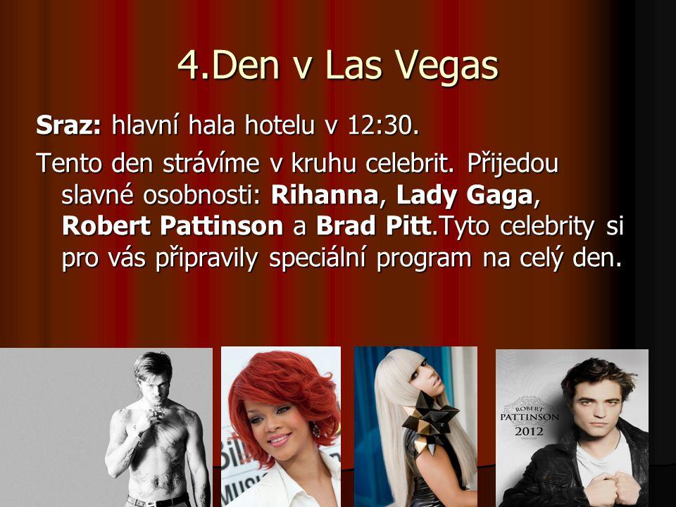 4.Den v Las Vegas Sraz: hlavní hala hotelu v 12:30.