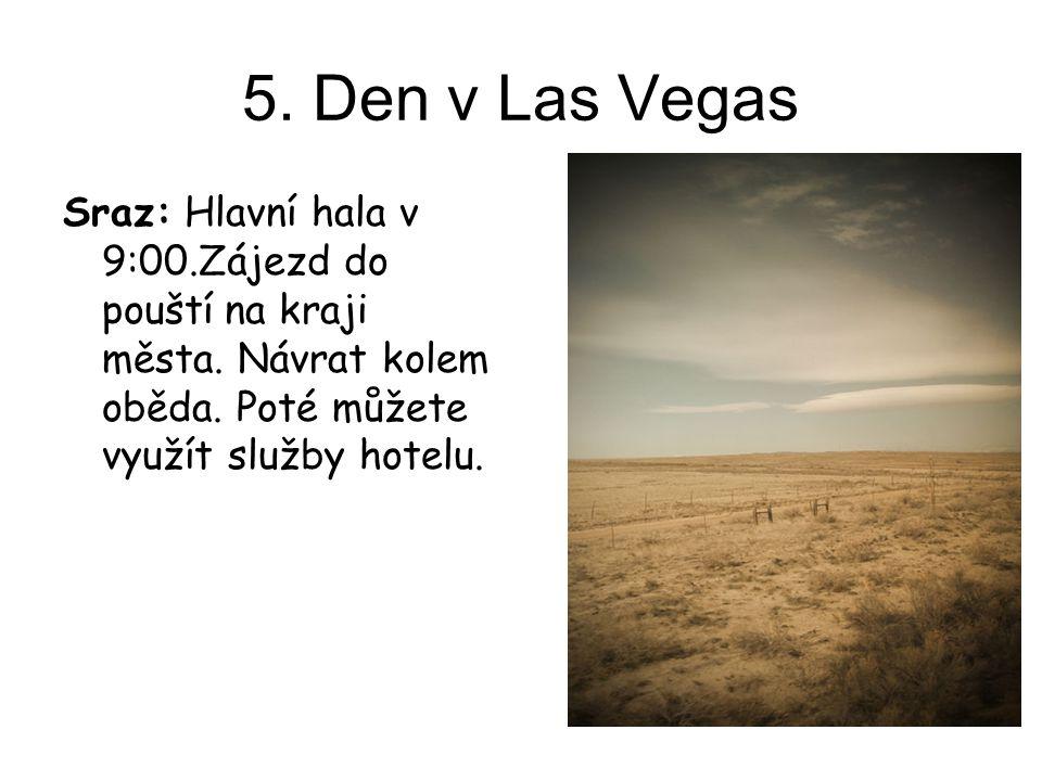 5. Den v Las Vegas Sraz: Hlavní hala v 9:00.Zájezd do pouští na kraji města.