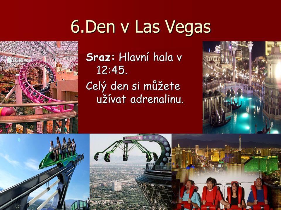 6.Den v Las Vegas Sraz: Hlavní hala v 12:45.