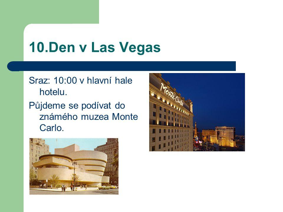 10.Den v Las Vegas Sraz: 10:00 v hlavní hale hotelu.