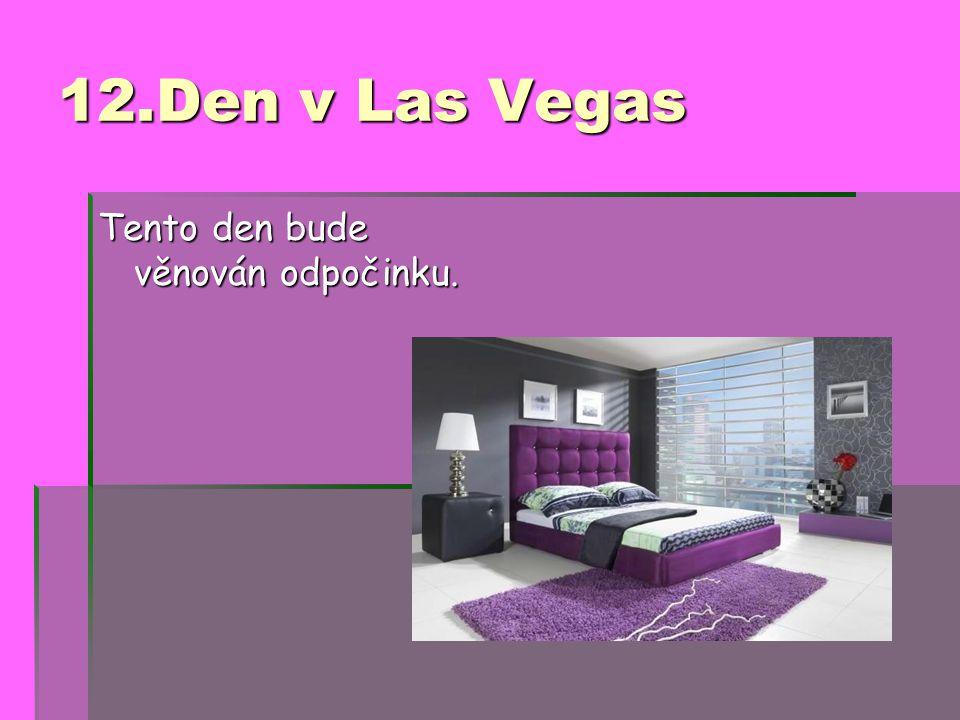 12.Den v Las Vegas Tento den bude věnován odpočinku.