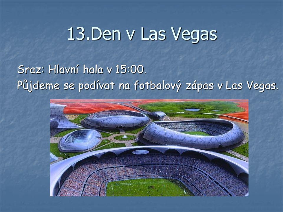 13.Den v Las Vegas Sraz: Hlavní hala v 15:00.