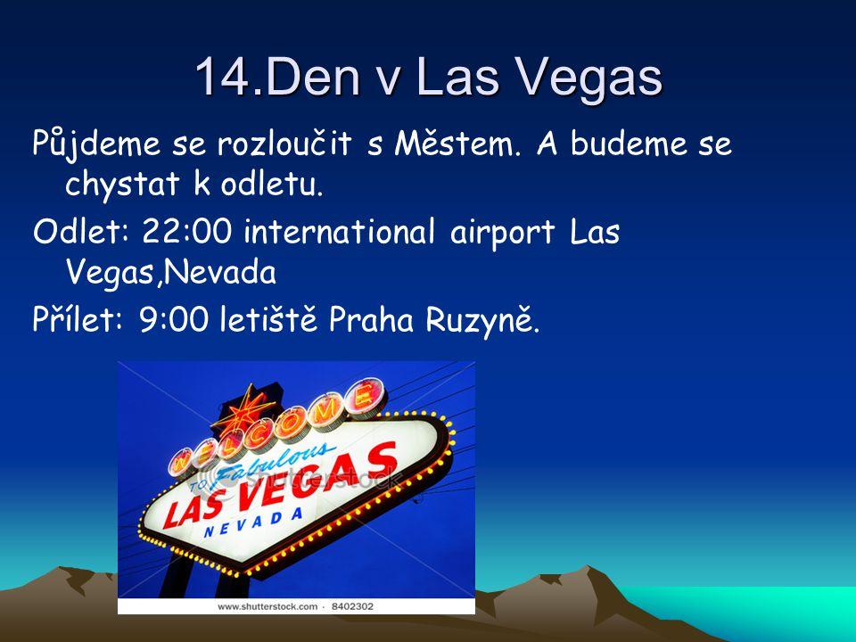 14.Den v Las Vegas Půjdeme se rozloučit s Městem. A budeme se chystat k odletu. Odlet: 22:00 international airport Las Vegas,Nevada.