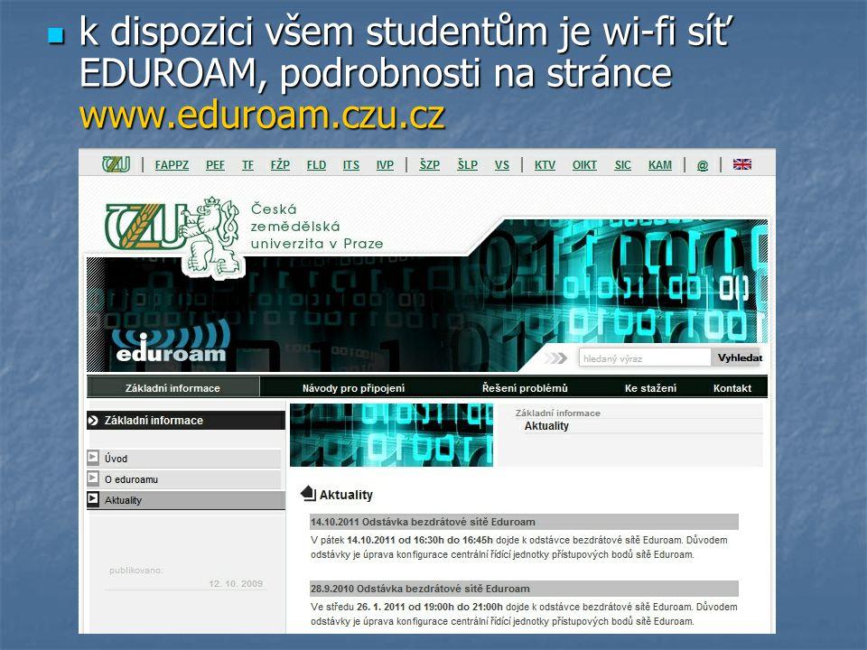 k dispozici všem studentům je wi-fi síť EDUROAM, podrobnosti na stránce www.eduroam.czu.cz