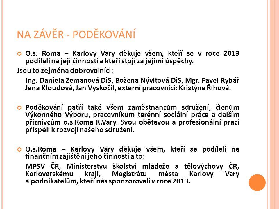 NA ZÁVĚR - PODĚKOVÁNÍ O.s. Roma – Karlovy Vary děkuje všem, kteří se v roce 2013 podíleli na její činnosti a kteří stojí za jejími úspěchy.
