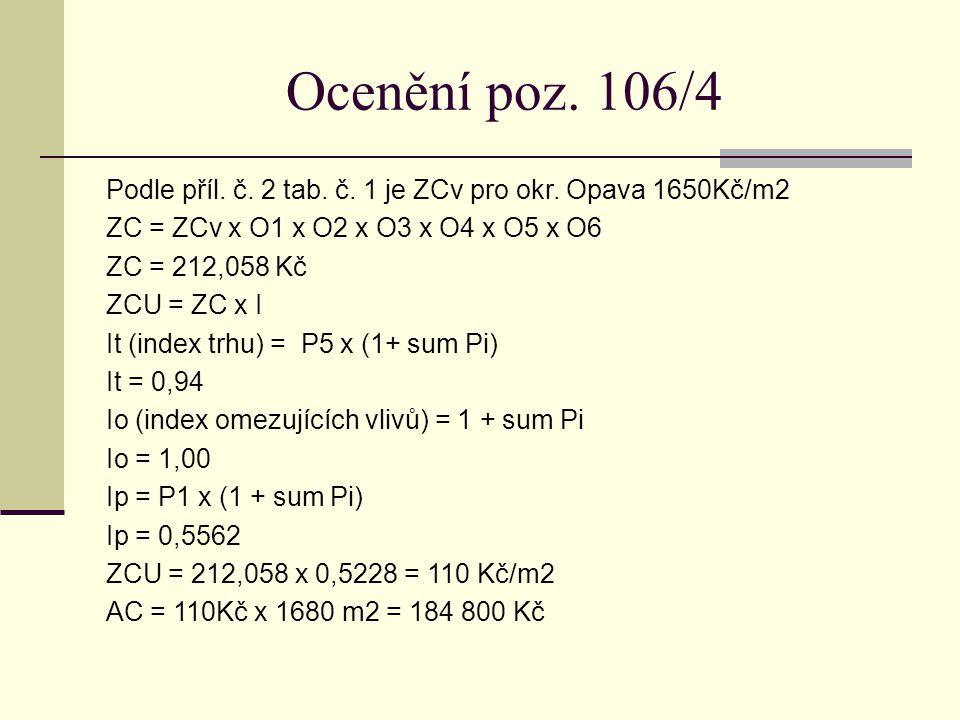 Ocenění poz. 106/4 Podle příl. č. 2 tab. č. 1 je ZCv pro okr. Opava 1650Kč/m2. ZC = ZCv x O1 x O2 x O3 x O4 x O5 x O6.