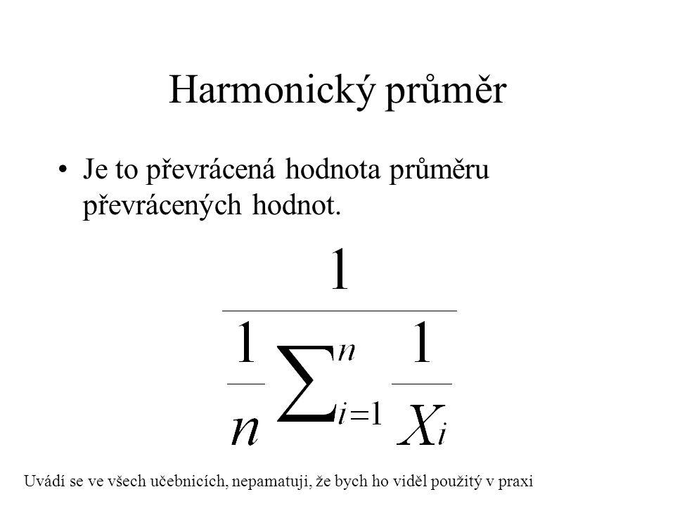 Harmonický průměr Je to převrácená hodnota průměru převrácených hodnot.