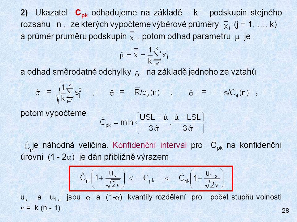 2) Ukazatel Cpk odhadujeme na základě k podskupin stejného rozsahu n , ze kterých vypočteme výběrové průměry (j = 1, …, k)