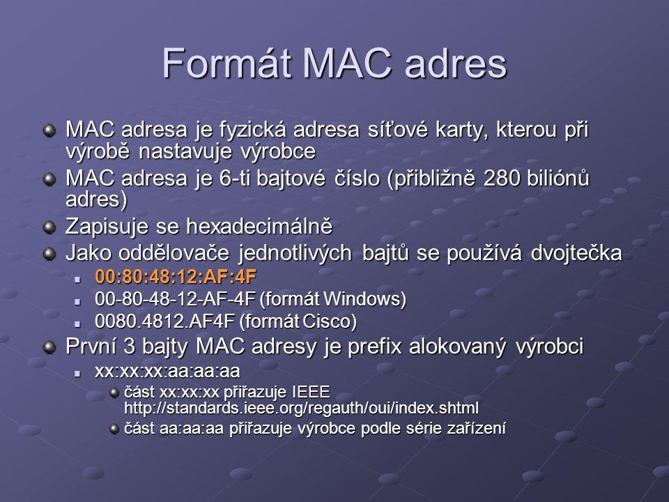 Formát MAC adres MAC adresa je fyzická adresa síťové karty, kterou při výrobě nastavuje výrobce.