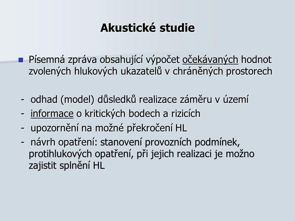 Akustické studie Písemná zpráva obsahující výpočet očekávaných hodnot zvolených hlukových ukazatelů v chráněných prostorech.