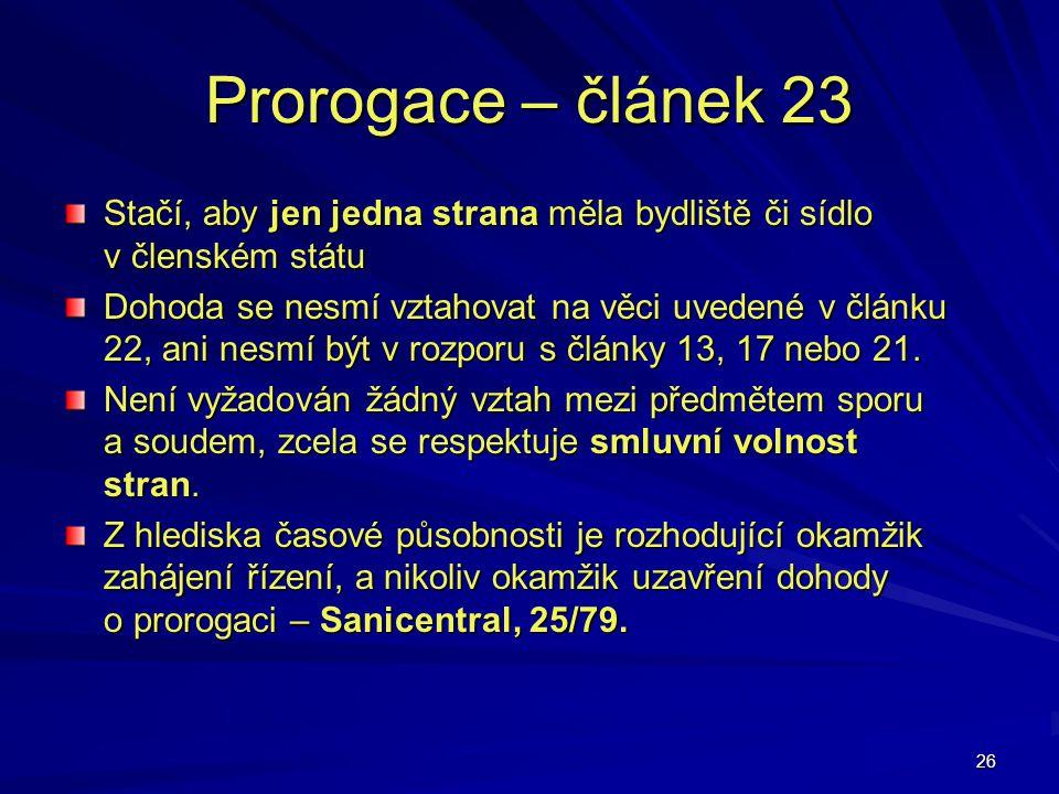 Prorogace – článek 23 Stačí, aby jen jedna strana měla bydliště či sídlo v členském státu.
