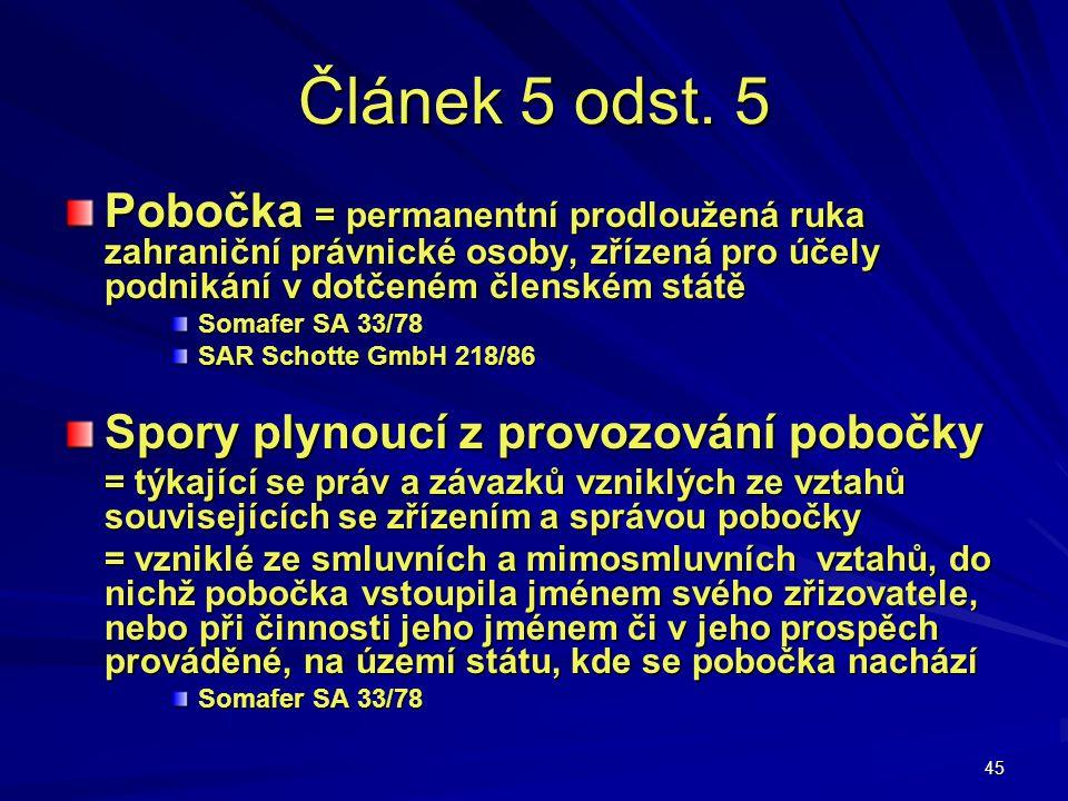 Článek 5 odst. 5 Pobočka = permanentní prodloužená ruka zahraniční právnické osoby, zřízená pro účely podnikání v dotčeném členském státě.