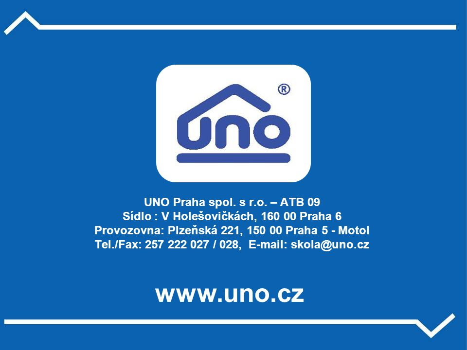UNO Praha spol. s r.o. – ATB 09 Sídlo : V Holešovičkách, 160 00 Praha 6 Provozovna: Plzeňská 221, 150 00 Praha 5 - Motol Tel./Fax: 257 222 027 / 028, E-mail: skola@uno.cz