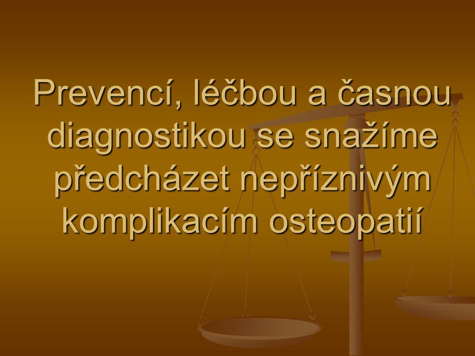 Prevencí, léčbou a časnou diagnostikou se snažíme předcházet nepříznivým komplikacím osteopatií