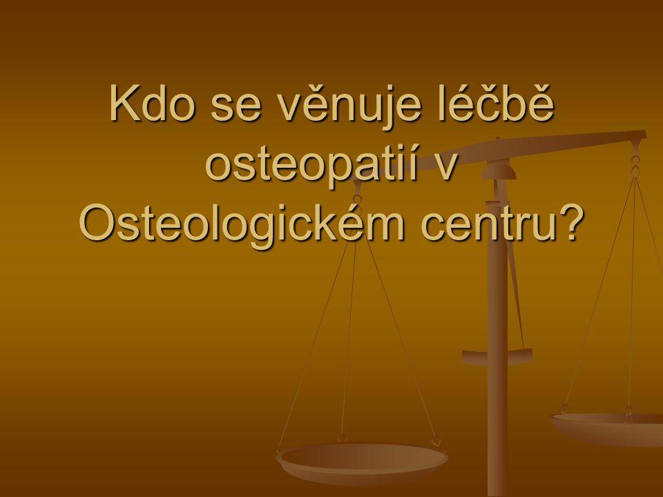 Kdo se věnuje léčbě osteopatií v Osteologickém centru
