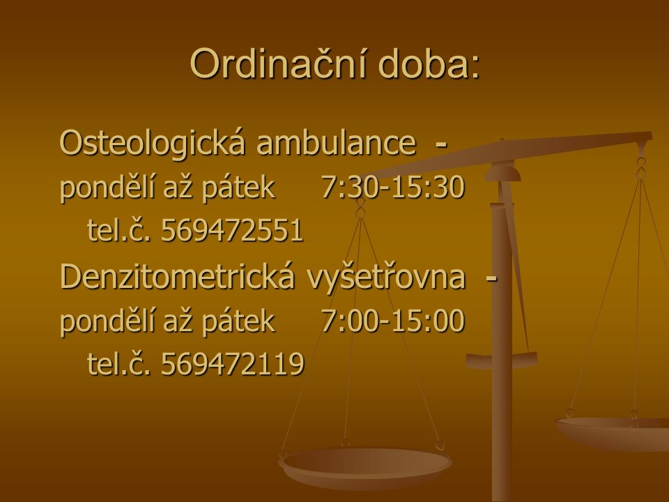 Ordinační doba: Osteologická ambulance - pondělí až pátek 7:30-15:30