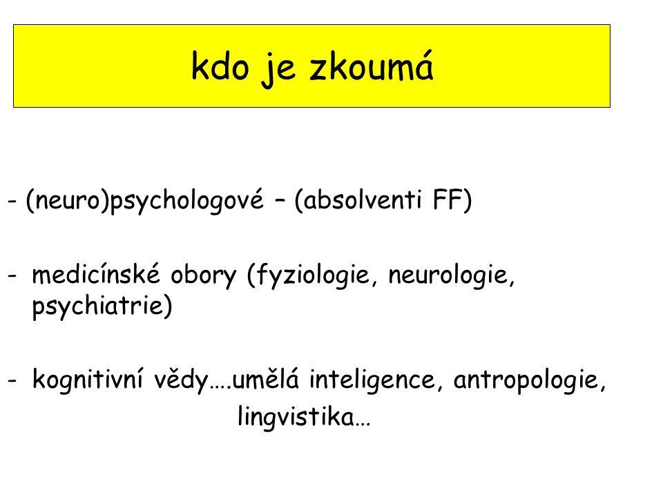 kdo je zkoumá - (neuro)psychologové – (absolventi FF)