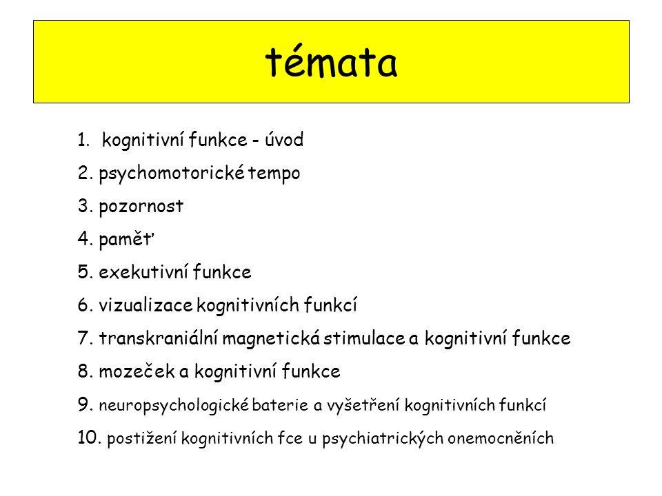 témata 1. kognitivní funkce - úvod 2. psychomotorické tempo