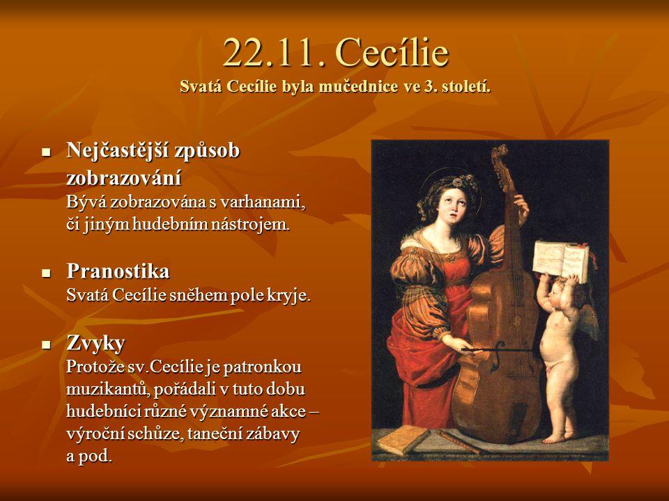 22.11. Cecílie Svatá Cecílie byla mučednice ve 3. století.