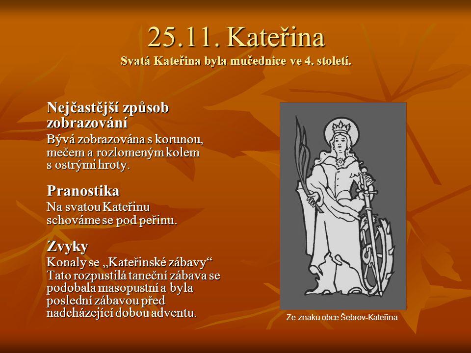 25.11. Kateřina Svatá Kateřina byla mučednice ve 4. století.