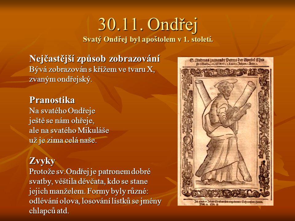30.11. Ondřej Svatý Ondřej byl apoštolem v 1. století.