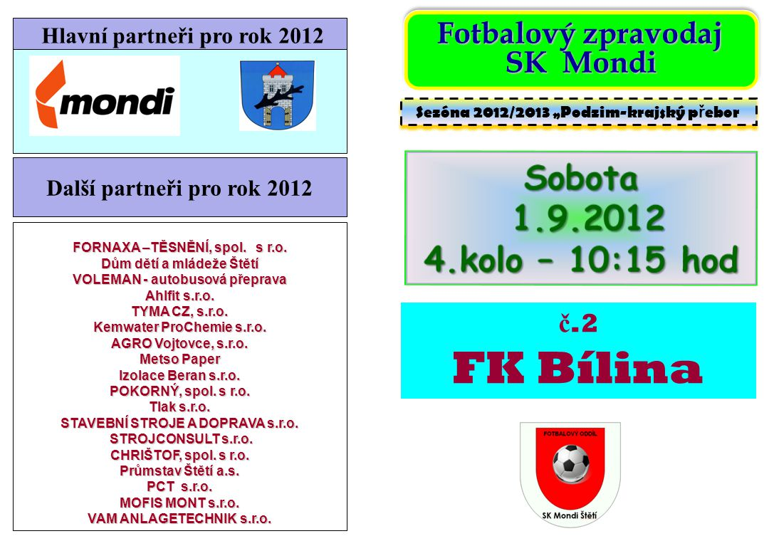 FK Bílina Sobota 1.9.2012 4.kolo – 10:15 hod SK Mondi č.2