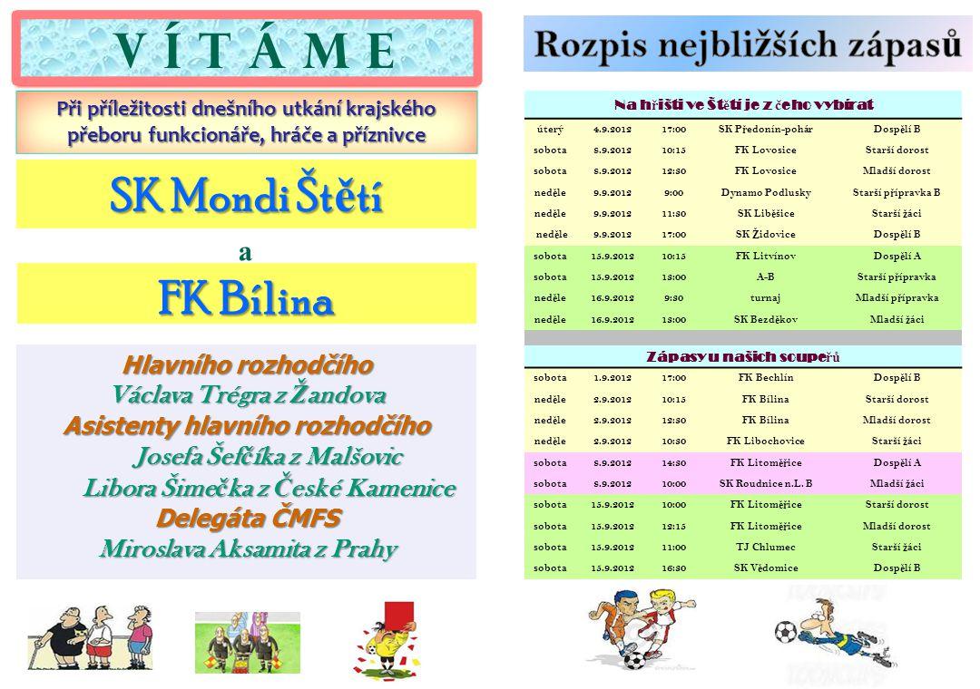 V Í T Á M E SK Mondi Štětí FK Bílina Rozpis nejbližších zápasů a