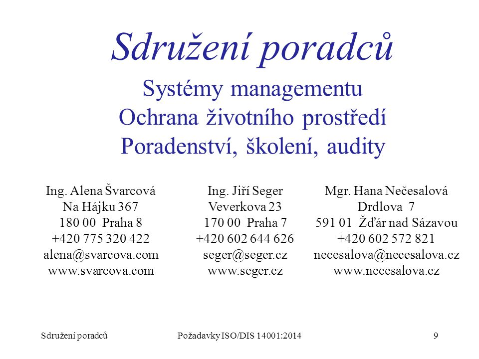 Seminář CIR 30.5.2012 ISO 14001:2004. Sdružení poradců. Systémy managementu Ochrana životního prostředí Poradenství, školení, audity.