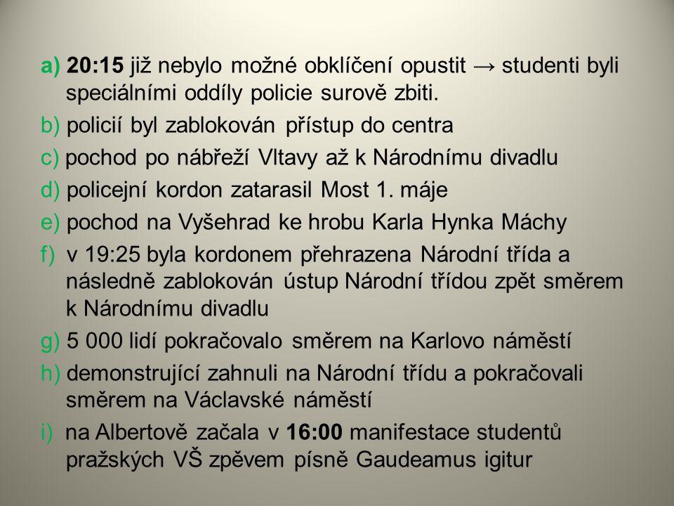 a) 20:15 již nebylo možné obklíčení opustit → studenti byli speciálními oddíly policie surově zbiti.